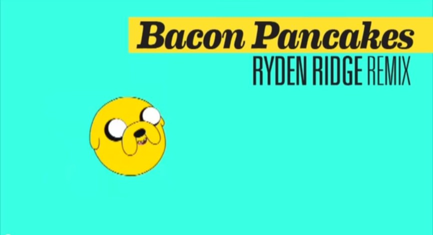 Random Video: Bacon Pancakes (Ryden Ridge Remix)