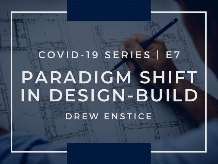 E7: COVID-19 & Paradigm Shift in Design-Build