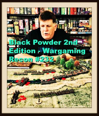 Black Powder 2nd Edition - Wargaming Recon #232 - Wargaming