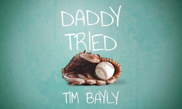 Daddy Tried, by Tim Bayly