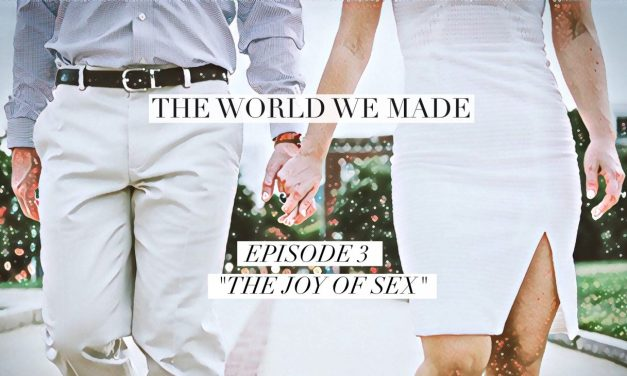 """The World We Made, Episode 3, """"The Joy of Sex"""""""