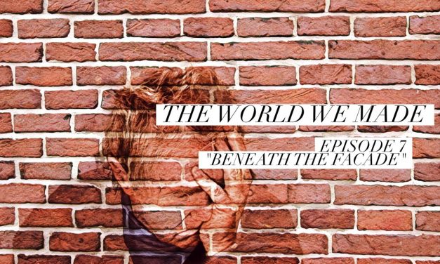 The World We Made, Episode 7, Beneath the Facade