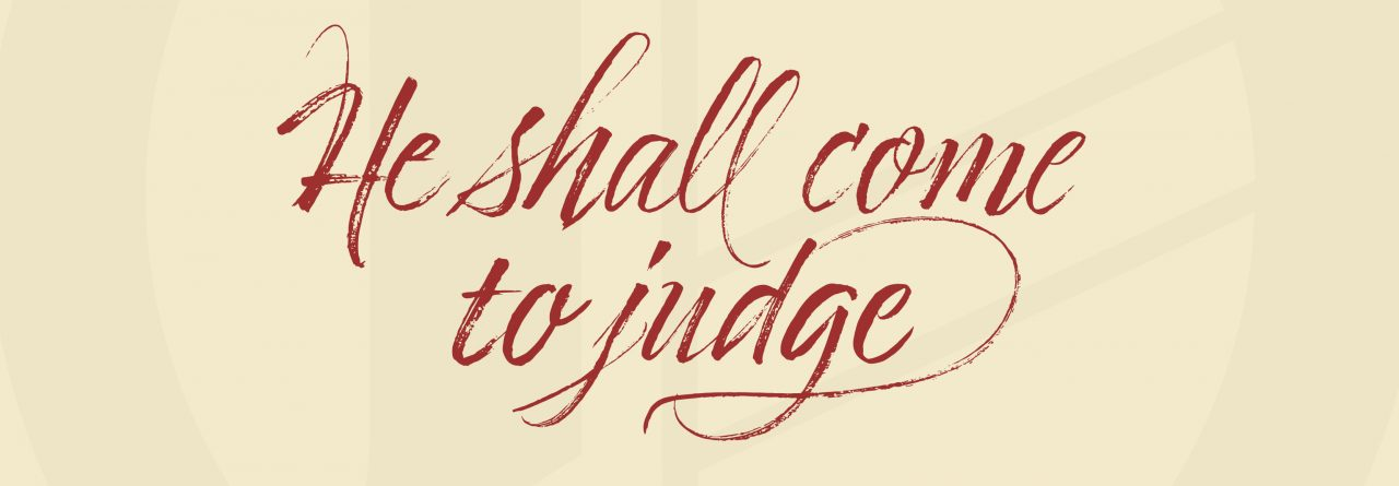 "Apostles' Creed: ""…From thence He shall come to judge the quick and the dead."""