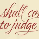 """Apostles' Creed: """"…From thence He shall come to judge the quick and the dead."""""""