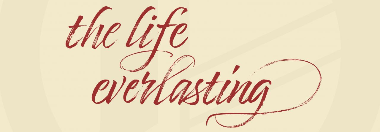 "Apostles' Creed: ""…and the life everlasting."""