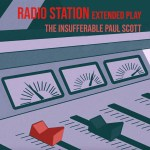 """A Look At The Insufferable Paul Scott's New EP """"Radio Station"""""""