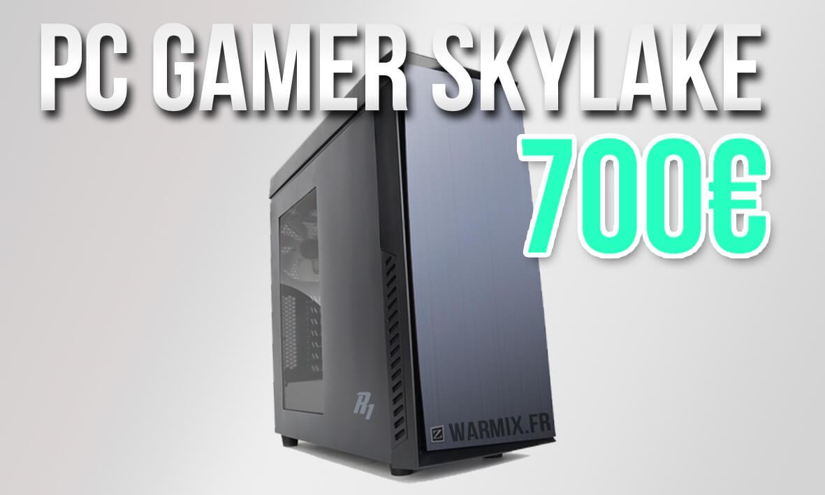 PC gamer Skylake milieu de gamme à 700€ Avril 2016