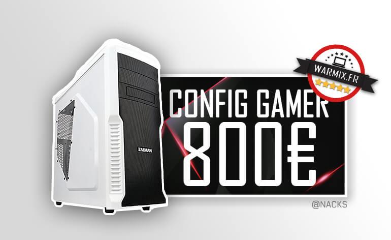 Config pc gamer à 800 € 2017