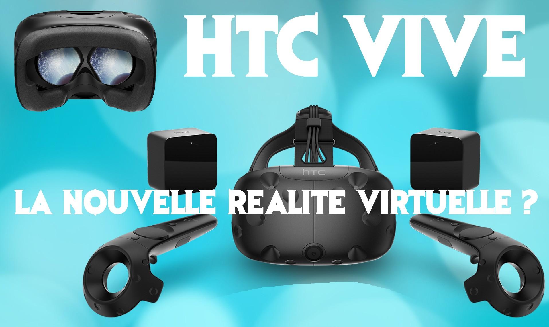 Acualités Hightech : LA REALITE VIRTUELLE AVEC LE HTC VIVE !