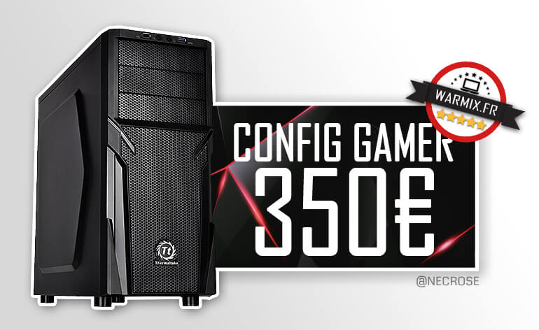 Config pc gamer à 350 € 2017