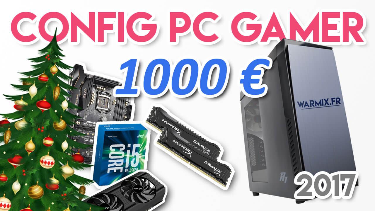 Un très bon PC gamer à 1000 € pour 2017 ?
