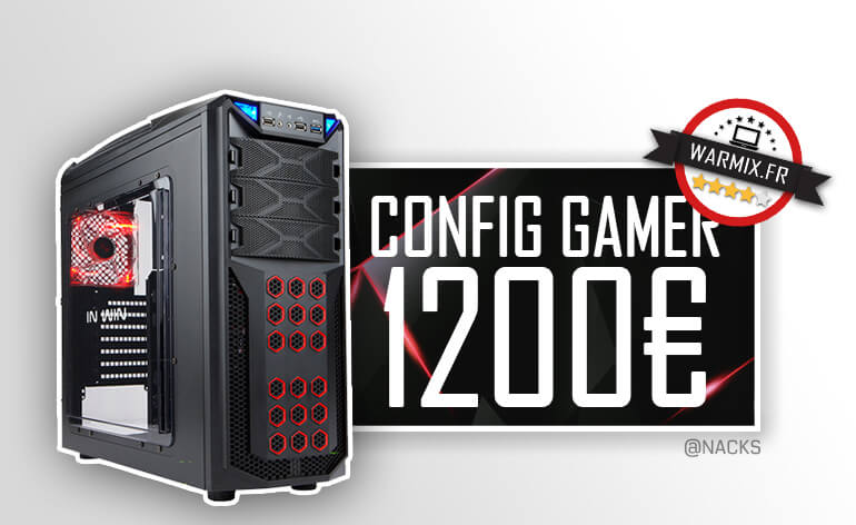 Config pc gamer à 1200 € 2017