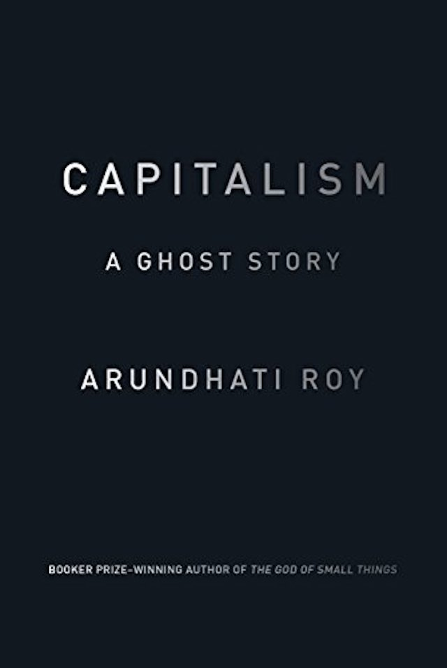 Capitalism A Ghost Story (Arundhati Roy)