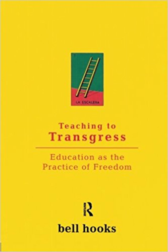 Teaching to Transgress Education as the Practice of Freedom (bell hooks)