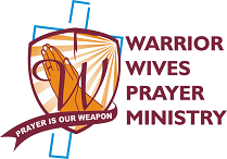 Warrior Wives Prayer Ministry- Prayer is our Weapon