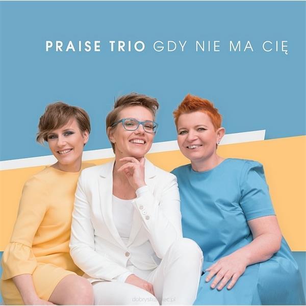 Praise Trio - Gdy nie ma Cię-4866