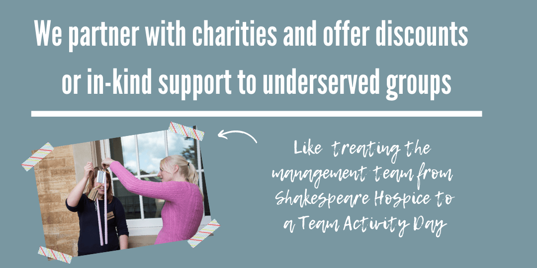 We partner with charities and offer discounts or in-kind support to underserved groups
