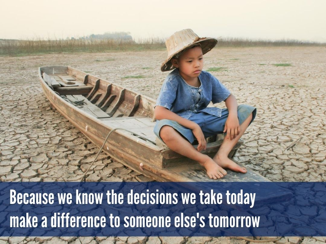 """Small boy on boat on dried up riverbed """"Because we know the decisions we take today make a difference to someone else's tomorrow"""""""