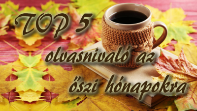 TOP 5 olvasnivaló az őszi hónapokra