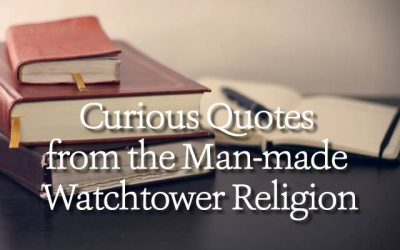Curious Quotes From the Man-made Watchtower Religion