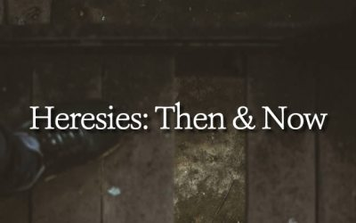HERESIES: THEN AND NOW