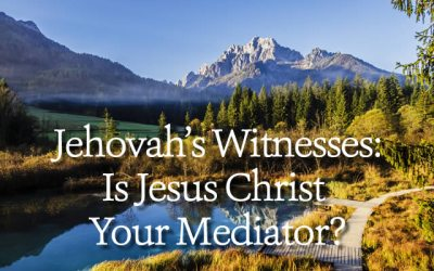 Jehovah's Witnesses: Is Jesus Christ Your Mediator