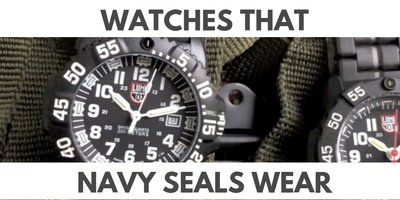 What Watches Do Navy SEALs Really Wear? Watch Ads vs  Real World