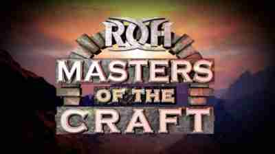Watch ROH MASTERS OF THE CRAFT 14/4/2019