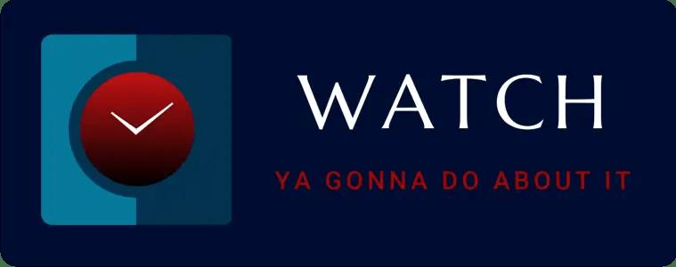 Watch Ya Gonna Do About It Logo