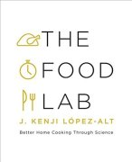 The Food Lab, Better Home Cooking Through Science - López-Alt