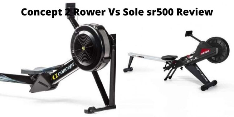 Concept 2 Rower Vs Sole sr500 Review