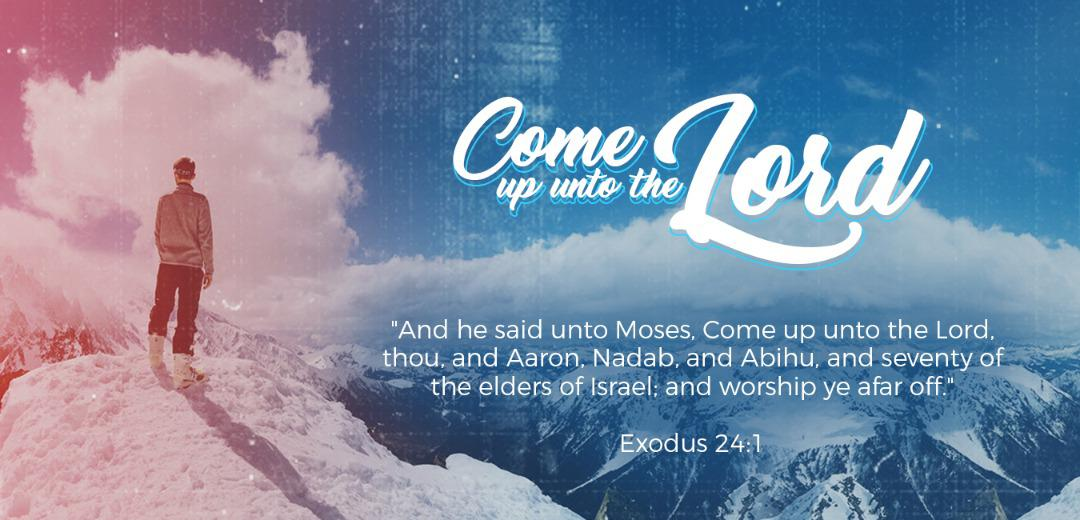 Come Up Unto the Lord