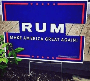 Rum, make America great again. Donald Trump knows how to write a tagline