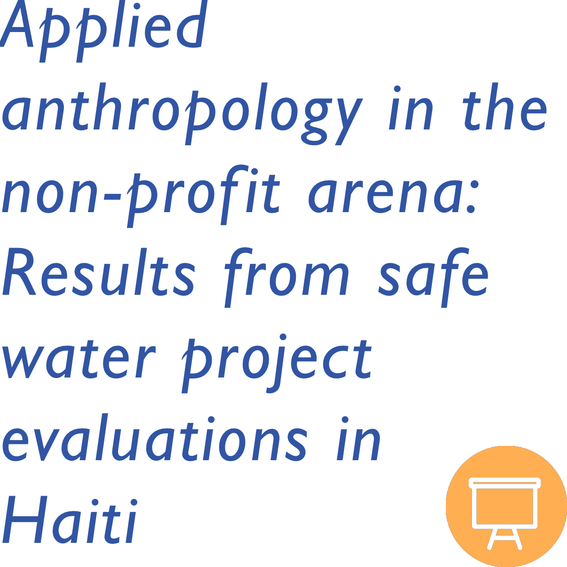Applied anthropology in the non-profit arena: Results from safe water project evaluations in Haiti