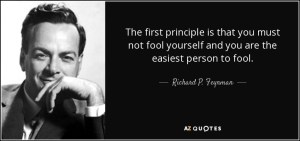 quote-the-first-principle-is-that-you-must-not-fool-yourself-and-you-are-the-easiest-person-richard-p-feynman-9-53-68.jpg