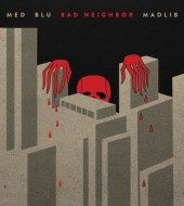 MED, Blu, Madlib - Bad Neighbor (2015)