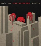 MED, Blu, Madlib - Bad Neighbor (2015)