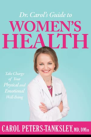 Dr. Carol's Guide to Women's Health: Take Charge of Your Physical and Emotional Well-Being