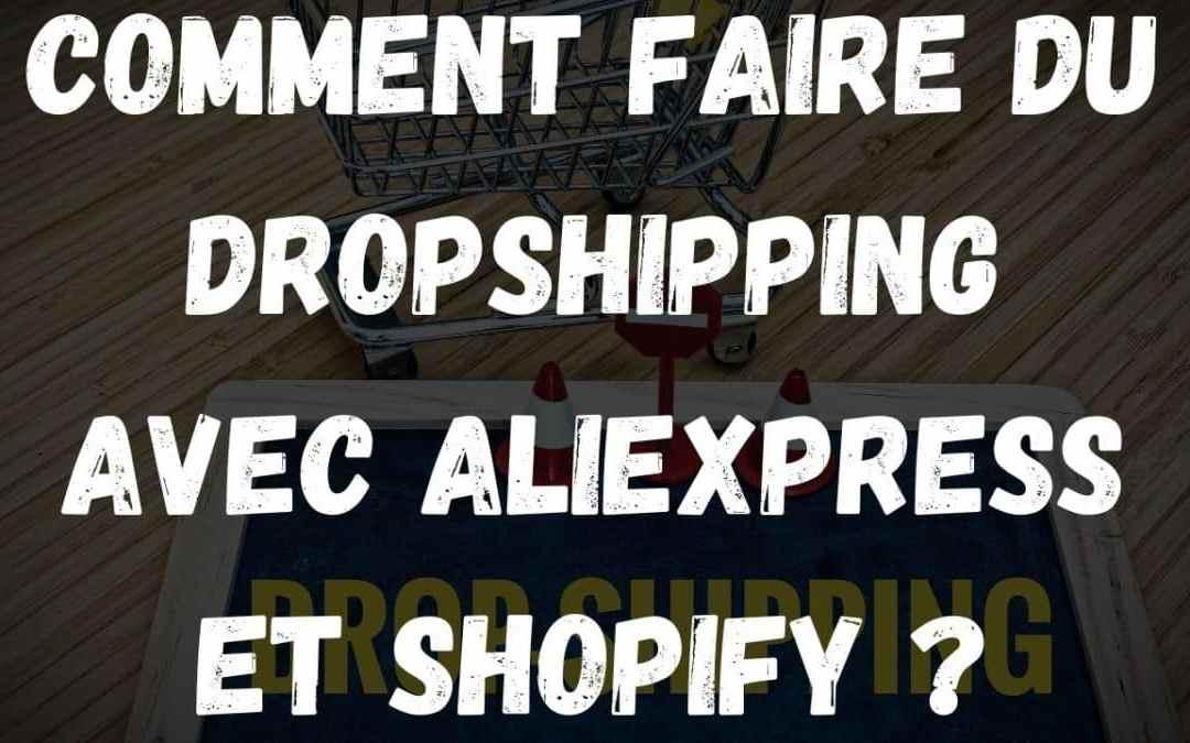 Comment faire du dropshipping avec AliExpress et Shopify ?