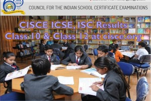CISCE ICSE, ISC Results for Class 10 & Class 12 at cisce.org