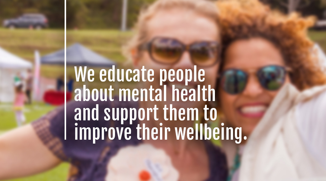 We educate people about mental health and support them to improve their wellbeing