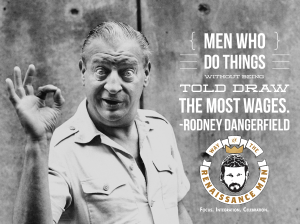 Rodney Dangerfield quote wages way of the Renaissance Man Starring Jim Woods