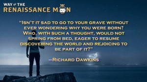Rejoice in Discovery richard dawkins quote from Way Of The Renaissance Man Starring Jim Woods
