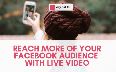 Reach More of Your Facebook Audience with Live Video