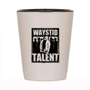 Waystid Talent Shot Glass