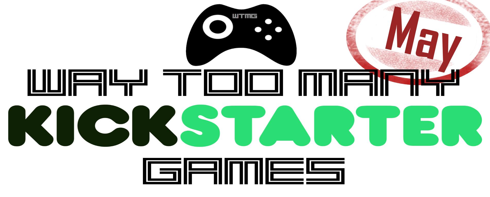 Kickstarter Roundup - May