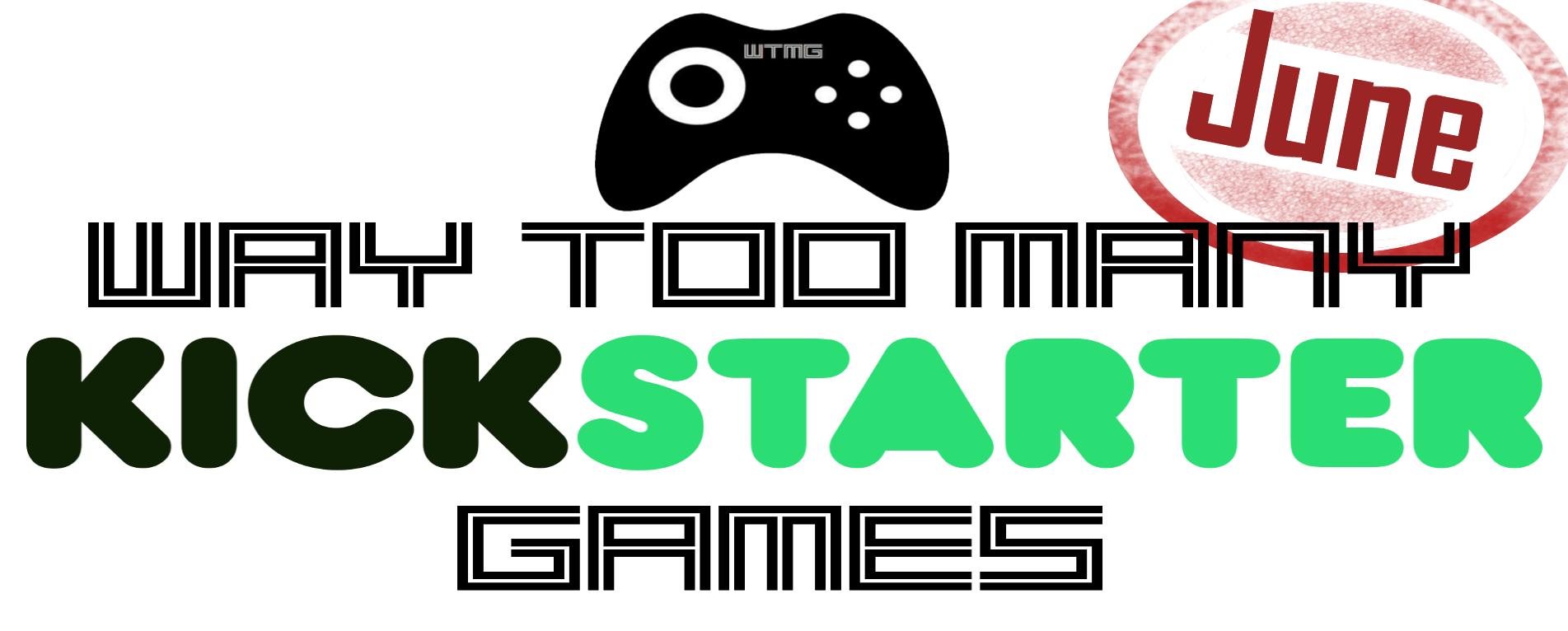 June '18 Kickstarter Round-Up