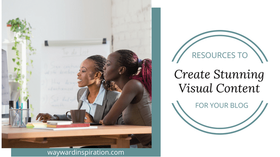 4 Resources to Create Stunning Visual Content For Your Blog