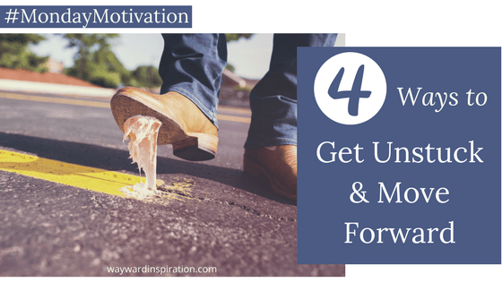 Get Unstuck and Move Forward