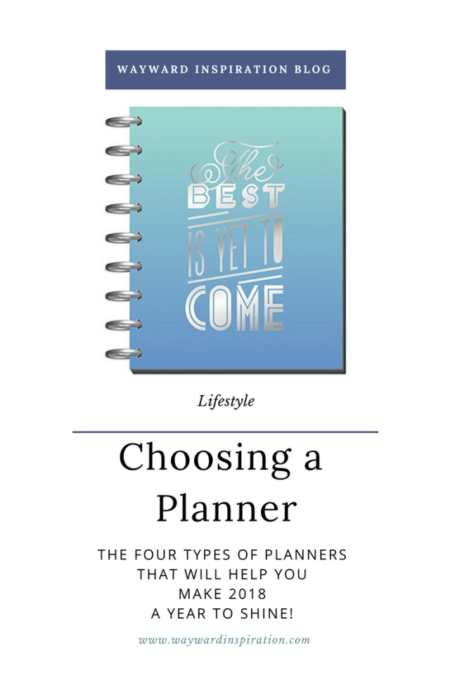 Need help choosing a planner? Check out the four basic types of planners at the Wayward Inspiration Blog and make 2018 your year to shine!